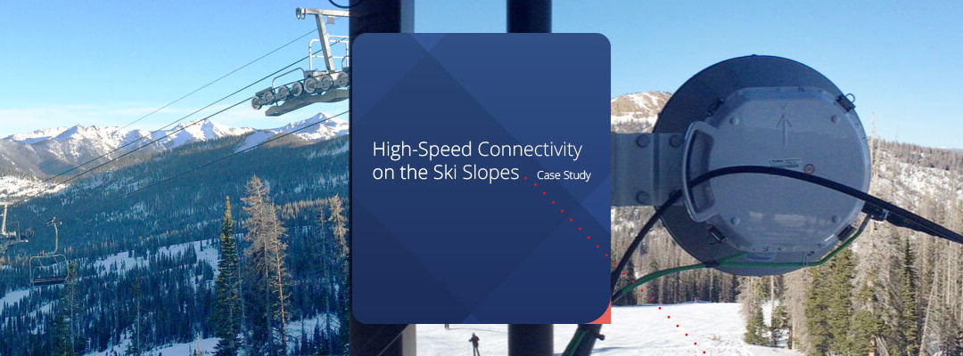 Case Study – High-Speed Connectivity on the Ski Slopes